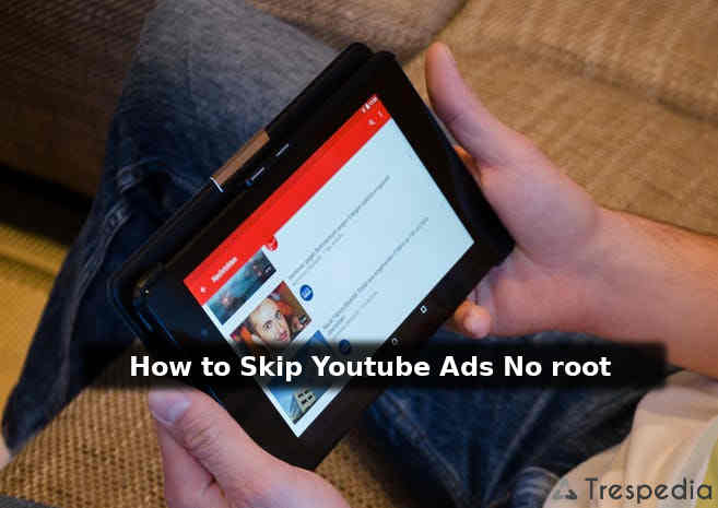 How to skip youtube ads without no root android